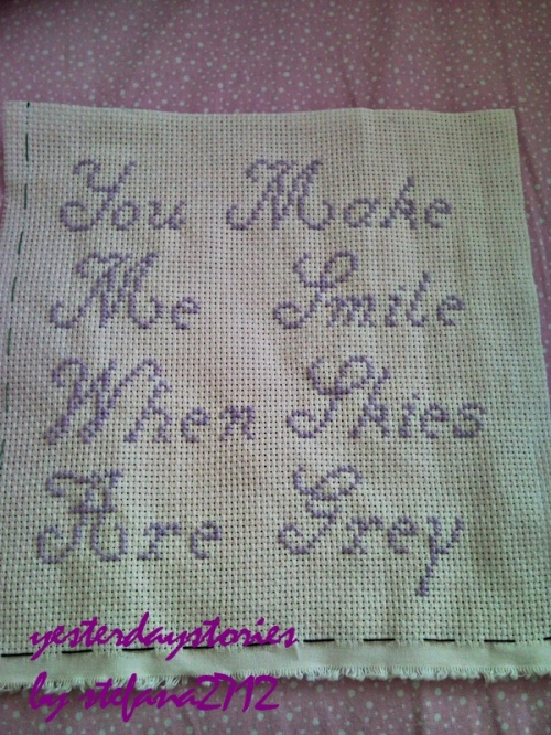 You make me smile when skies are grey  cross stitched words